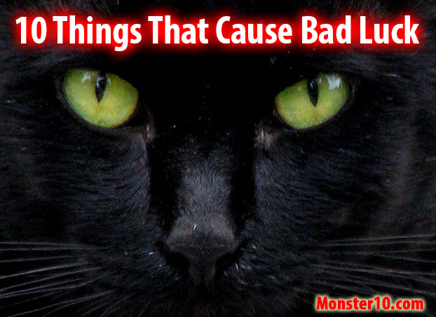 10 Things That Cause Bad Luck!
