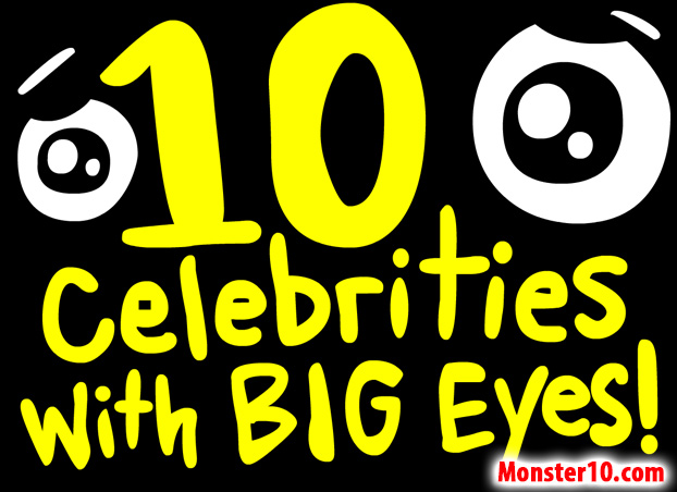 10 Celebrities With Big Eyes!