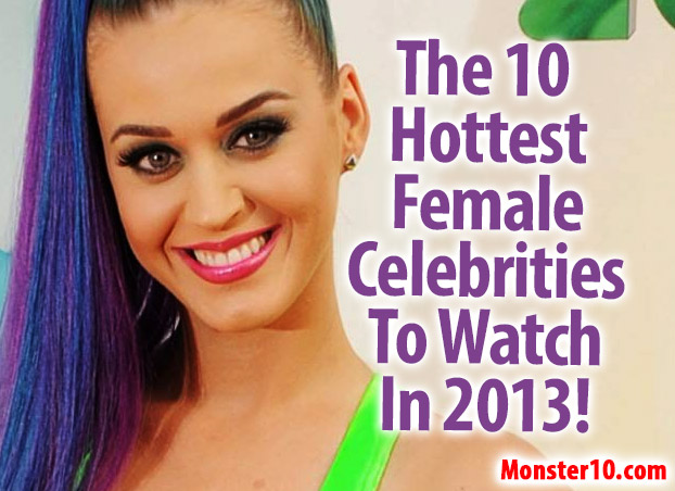 The 10 Hottest Female Celebrities To Watch In 2013