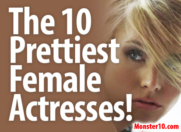 The 10 Prettiest Female Actresses.