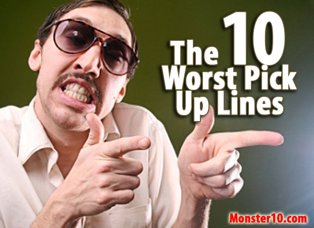 The 10 Worst Pick Up Lines!