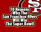10 Reasons Why The San Francisco 49ers Will Win The Super Bowl!
