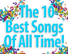 The 10 Greatest Songs Of All Time!