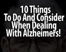 10 Things To Do And Consider When Dealing With Alzheimers!