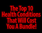 The Top 10 Health Conditions That Will Cost You A Bundle!