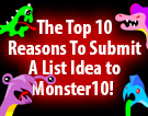 The Top 10 Reasons To Submit A List Idea to Monster10!