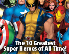 The 10 Greatest Super Heroes of All Time!