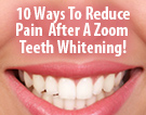 10 Ways To Reduce Pain After A Zoom Teeth Whitening!