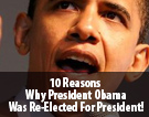 10 Reasons Why President Obama Was Re-Elected For President!