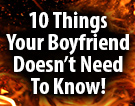 10 Things Your Boyfriend Doesn't Need To Know!