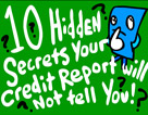 10 Hidden Secrets Your Credit Report Will Not Tell You!