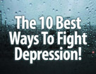 The 10 Best Ways To Fight Depression!