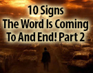 10 Signs The Word Is Coming To And End Part 2!