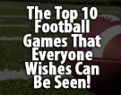 The Top 10 Football Games That Everyone Wishes Can Be Seen!