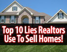 Top 10 Lies Realtors Use To Sell Homes!
