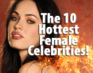 The 10 Hottest Female Celebrities!