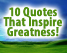 10 Quotes That Inspire Greatness!