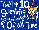 The Top 10 Scientific Breakthroughs Of All Time!