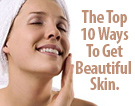The Top 10 Ways To Get Beautiful Skin.