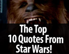 The Top 10 Quotes From Star Wars!