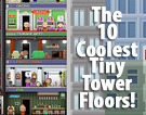 The 10 Coolest Tiny Tower Floors!