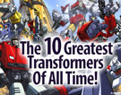 The 10 Greatest Transformers Of All Time!