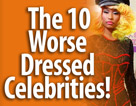 The 10 Worse Dressed Celebrities!