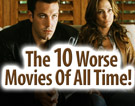 The 10 Worse Movies Of All Time!